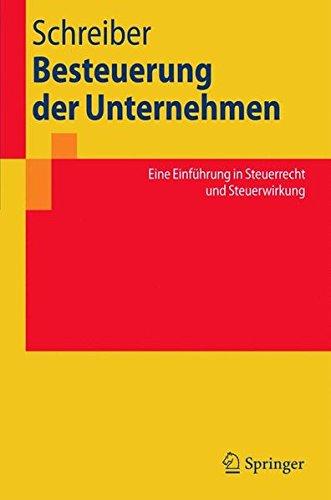 Besteuerung der Unternehmen: Eine Einführung in Steuerrecht und Steuerwirkung (Springer-Lehrbuch) (German Edition) by Springer
