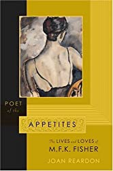 Poet of the Appetites: The Lives and Loves of M.F.K. Fisher by Joan Reardon (2004-10-27)