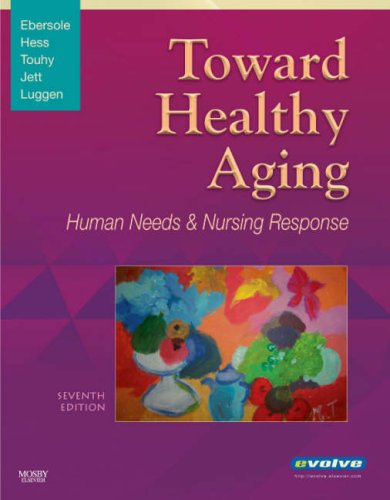 Toward Healthy Aging: Human Needs and Nursing Response, 7e (Toward Healthy Aging (Ebersole))