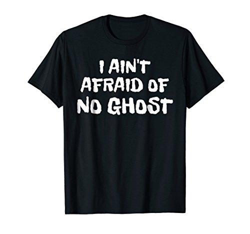 I Ain't Afraid Of No Ghost Funny Halloween Shirt 2017 -