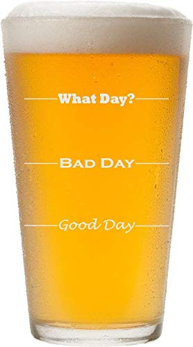 Good Day, Bad Day - Funny 16 oz Pint Beer Glass, Permanently Etched, Gift for Dad, Co-Worker, Friend, Boss, Father's Day - PG13