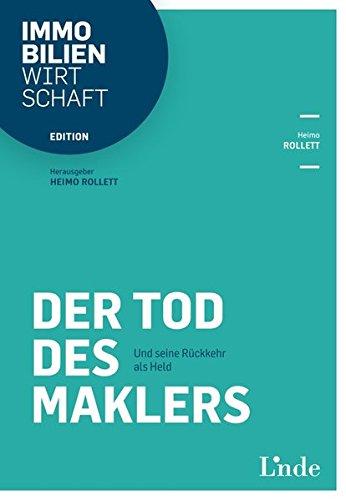Der Tod des Maklers: Und seine Rückkehr als Held (Edition Immobilienwirtschaft) Taschenbuch – 17. Juni 2016 Heimo Rollett Linde Verlag Ges.m.b.H. 370733533X LAW075000