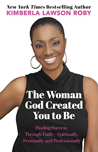 Book Cover: The Woman God Created You to Be: Finding Success Through Faith---Spiritually, Personally, and Professionally