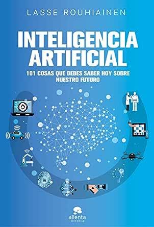Inteligencia artificial: 101 cosas que debes saber hoy sobre nuestro futuro eBook: Rouhiainen, Lasse: Amazon.es: Tienda Kindle
