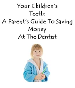 Your Children's Teeth: A Parent's Guide To Saving Money At The Dentist by [Brazis DDS, Steven J]
