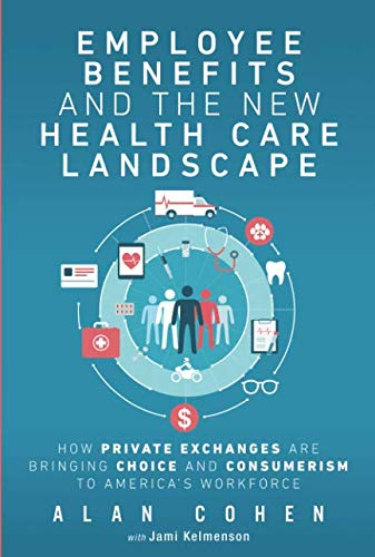 Employee Benefits and the New Health Care Landscape: How Private Exchanges are Bringing Choice and Consumerism to America's Workforce pdf