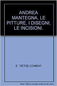 ANDREA MANTEGNA. LE PITTURE, I DISEGNI, LE INCISIONI.': E. TIETZE