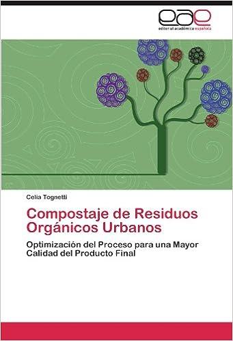 Compostaje de Residuos Orgánicos Urbanos: Optimización del Proceso para una Mayor Calidad del Producto Final (Spanish Edition) (Spanish)