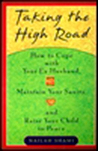 Taking the High Road: How to Cope Your Ex Husband, Maintain Your Sanity,  and Raise Your Child in Peace (Grieving The Loss Of An Ex Spouse)