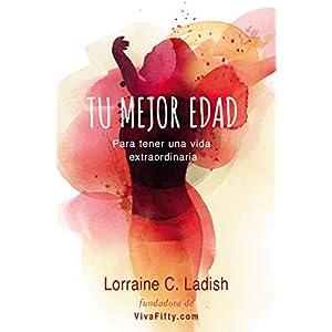 Tu mejor edad: Para tener una vida extraordinaria de Lorraine C. Ladish | Letras y Latte