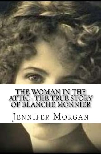 The Woman In The Attic : The True Story of Blanche Monnier