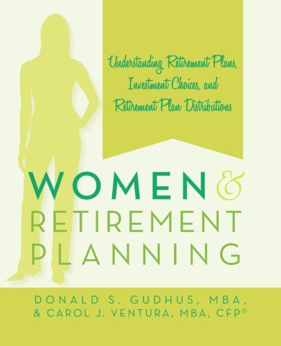 Read Online Women and Retirement Planning: Understanding Retirement Plans, Investment Choices, and Retirement Plan Distributions pdf epub
