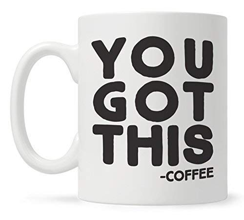 You Got This Funny Coffee Mug Gift for Coworker Friend Boss Motivational Inspirational Fun Cup