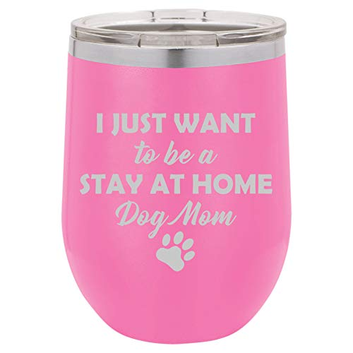 12 oz Double Wall Vacuum Insulated Stainless Steel Stemless Wine Tumbler Glass Coffee Travel Mug With Lid I Just Want To Be A Stay At Home Dog Mom (Hot-Pink)