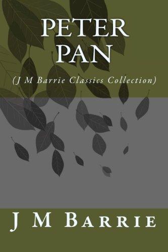 Peter Pan: (J M Barrie Classics (Collection Peter Pan)
