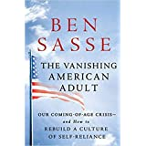 [By Ben Sasse ] The Vanishing American Adult: Our Coming-of-Age Crisis-and How to Rebuild a Culture of Self-Reliance (Hardcov