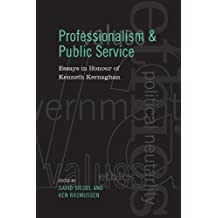 Professionalism and Public Service: Essays in Honour of Kenneth Kernaghan (Institute of Public Administration of Canada Series in Public Management and Governance)