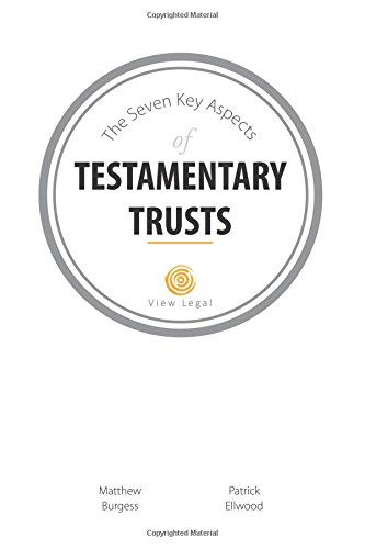the-seven-key-aspects-of-testamentary-trusts