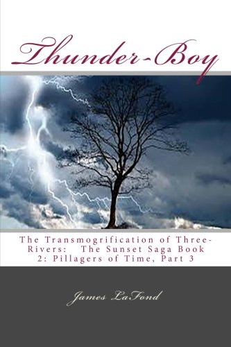 Thunder-Boy: The Transmogrification of Three-Rivers:   The Sunset Saga Book 2: Pillagers of Time, Part 3 ebook