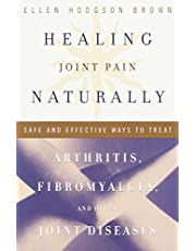 Healing Joint Pain Naturally: Safe and Effective Ways to Treat Arthritis, Fibromyalgia, and Other Joint Diseases
