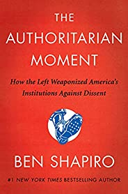 The Authoritarian Moment: How the Left Weaponized America's Institutions Against Dis