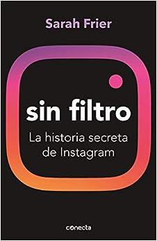 Sin filtro: La historia secreta de Instagram (Conecta)
