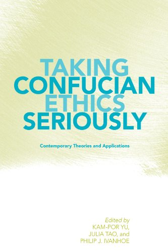 Taking Confucian Ethics Seriously: Contemporary Theories and Applications (SUNY Series in Chinese Philosophy and Culture
