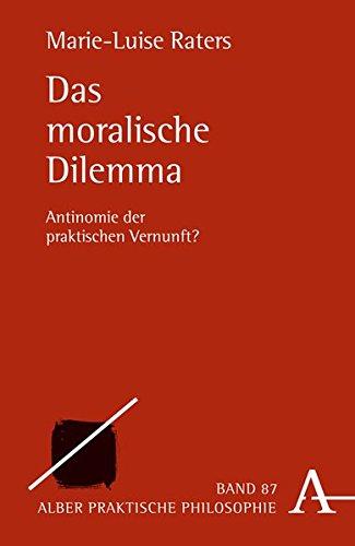 Das moralische Dilemma: Antinomie der praktischen Vernunft? (Praktische Philosophie, Band 87)