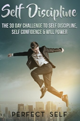 Self Discipline: The 30 Day Challenge To Self Discipline,