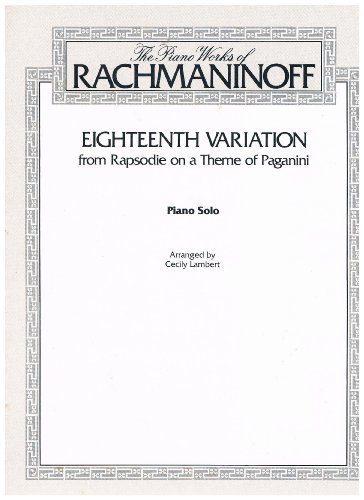 EIGHTEENTH VARIATION From Rapsodie On A Theme Of Paganini - Piano Solo (Sheet Music) (The Piano Works Of Rachmaninoff) (Variations On A Theme By Paganini Sheet Music)