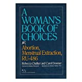 A Woman's Book of Choices: Abortion, Menstrual Extraction, RU-486