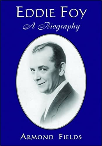 Amazon Com Eddie Foy A Biography Of The Early Popular Stage