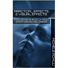 Practical effects e visual effects: evoluzione ed estetica degli effetti speciali nel cinema (Italian Edition)