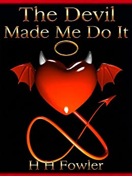 The Devil Made Me Do It (Short Story) by [Fowler, H.H.]