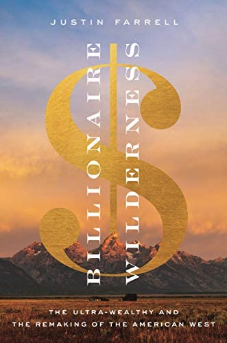 Billionaire Wilderness: The Ultra-Wealthy and the Remaking of the American West (Princeton Studies in Cultural
