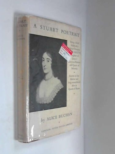 A Stuart Portrait: Being a brief study of a Stuart Princess; Elizabeth, daughter of James 1st., Electress Palatine and Queen of Bohemia, known in her life-time and remembered long after as The Queen of Hearts