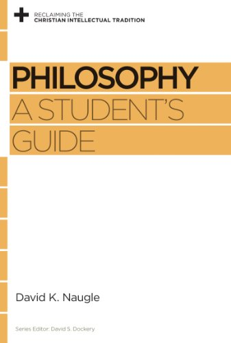 Philosophy: A Student's Guide (Reclaiming the Christian Intellectual Tradition)