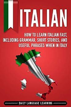 Italian: How to Learn Italian Fast, Including Grammar
