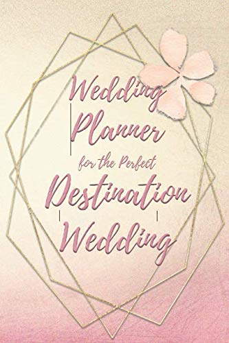 Wedding Planner for the Perfect Destination Wedding: Wedding Planning Checklists and Organizer Guide to Help Plan Your Perfect Big Day at Your Dream Location!