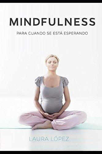 Mindfulness: Para Cuando Se Esta Esperando (Spanish Edition) [Laura Lopez] (Tapa Blanda)