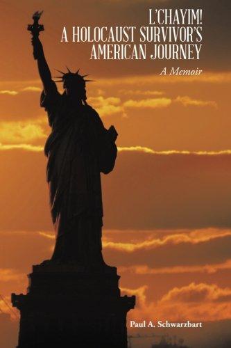 L'CHAYIM!  A HOLOCAUST SURVIVOR'S AMERICAN JOURNEY: A Memoir