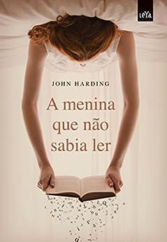 A menina que não sabia ler: Volume 1 por [Harding, John]