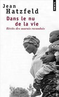 Dans le nu de la vie : récits des marais Rwandais, Hatzfeld, Jean