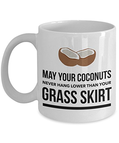 May Your Coconuts Never Hang Lower Than Your Grass Skirt 11 oz Coffee Mug for $<!--$19.99-->