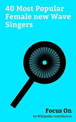 Focus On: 40 Most Popular Female new Wave Singers: Gwen Stefani, Debbie Harry, Cyndi Lauper, Chrissie Hynde, Belinda Carlisle, Aimee Mann, Siouxsie Sioux, ... Alison Moyet, Apollonia Kotero, etc.
