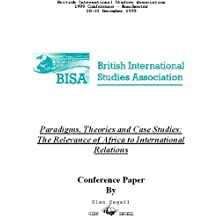 Paradigms, Theories and Case Studies: The Relevance of Africa to International Relations