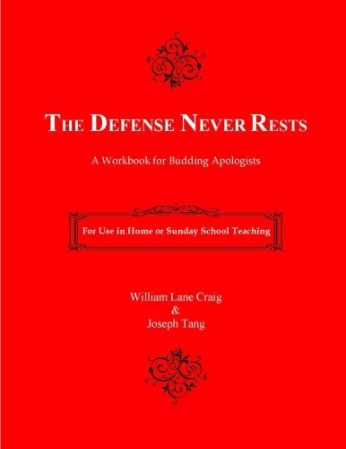 The Defense Never Rests: A Workbook for Budding Apologists