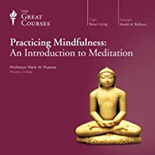 Practicing Mindfulness: An Introduction to Meditation Lecture by  The Great Courses Narrated by Professor Mark W. Muesse