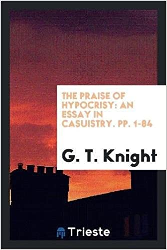 the praise of hypocrisy an essay in casuistry pp   g t  the praise of hypocrisy an essay in casuistry pp   g t knight   amazoncom books