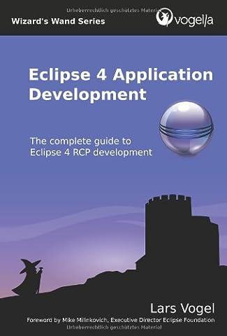 Eclipse 4 Application Development: The complete guide to Eclipse 4 RCP development (Volume 1) (Eclipse Rcp 4)